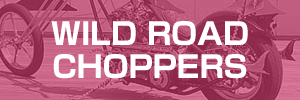 WILD ROAD CHOPPERS